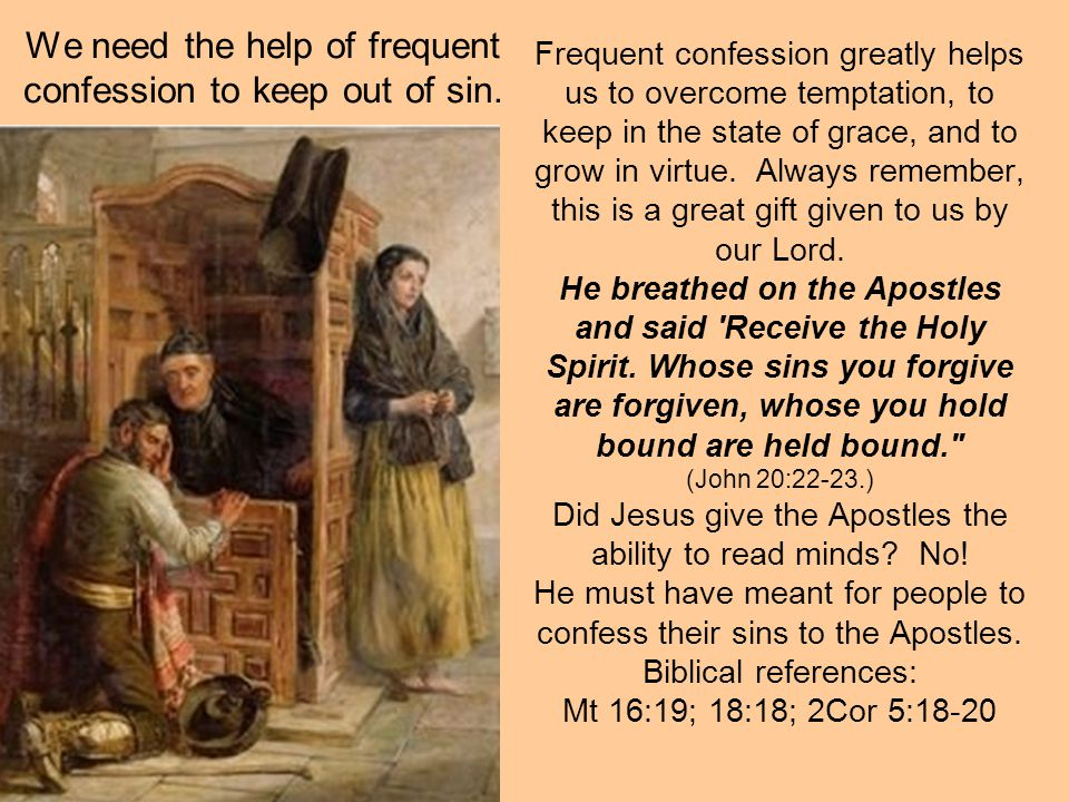 We need the help of frequent confession to keep out of sin.