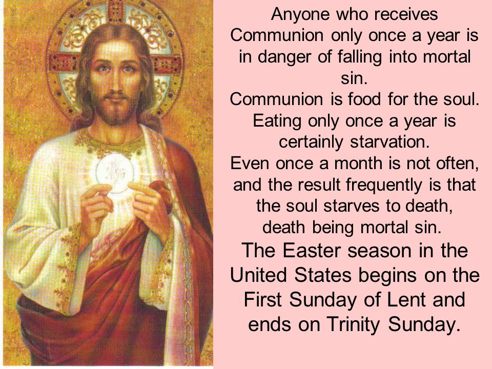 Anyone who receives Communion only once a year is in danger of falling into mortal sin.