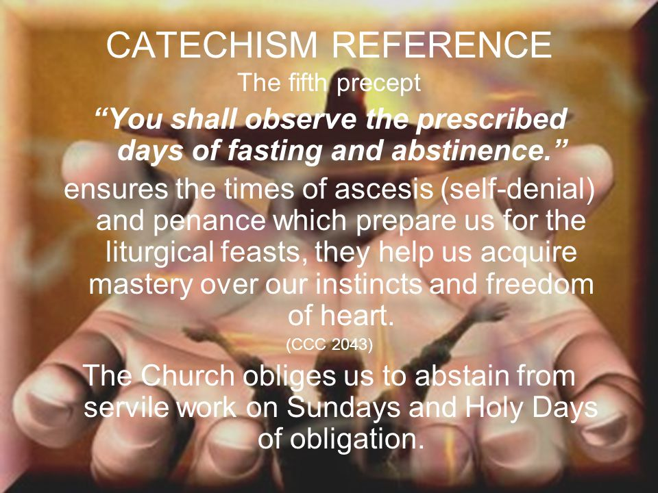 You shall observe the prescribed days of fasting and abstinence.