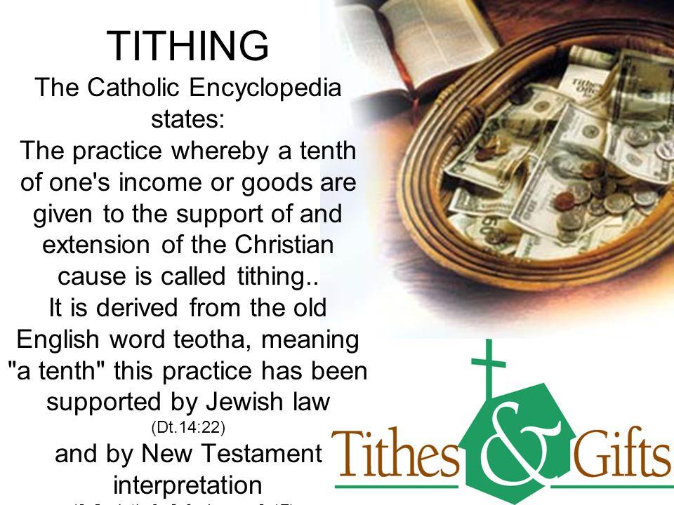 TITHING The Catholic Encyclopedia states: