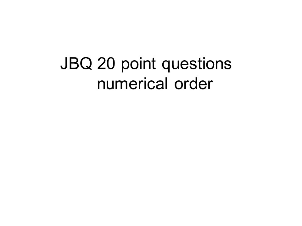 JBQ 20 point questions numerical order