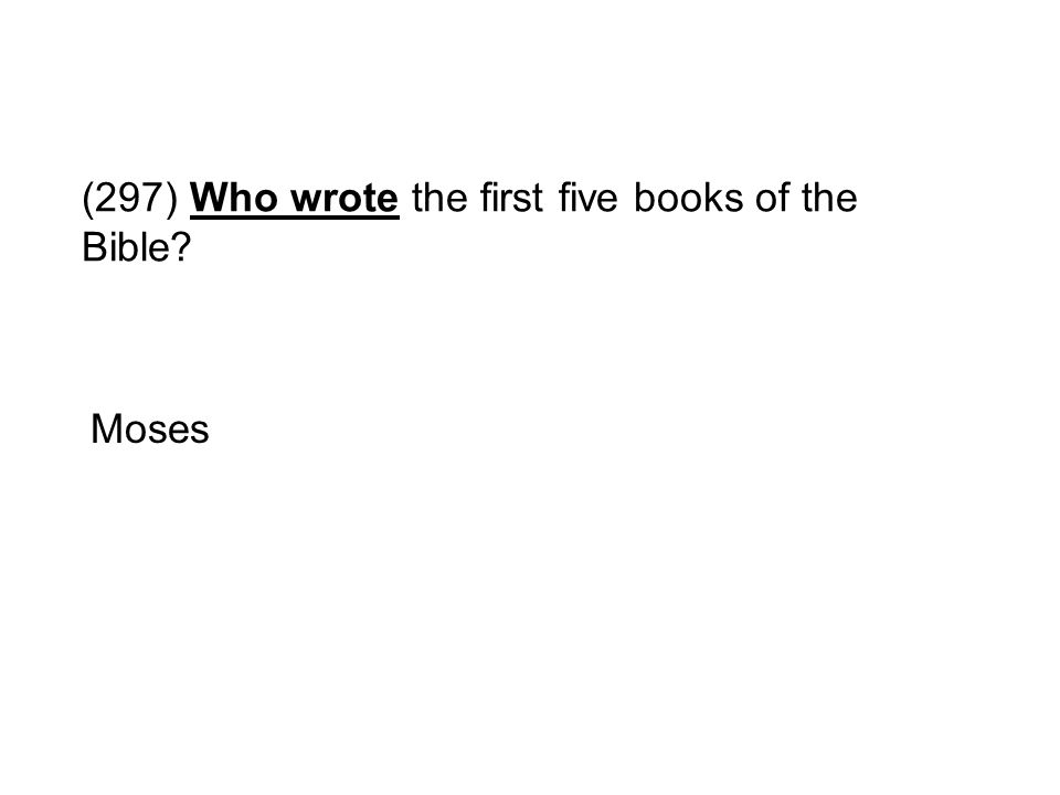 (297) Who wrote the first five books of the Bible