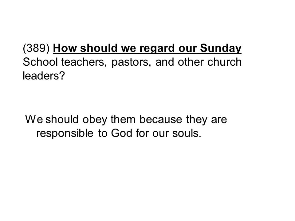 (389) How should we regard our Sunday School teachers, pastors, and other church leaders