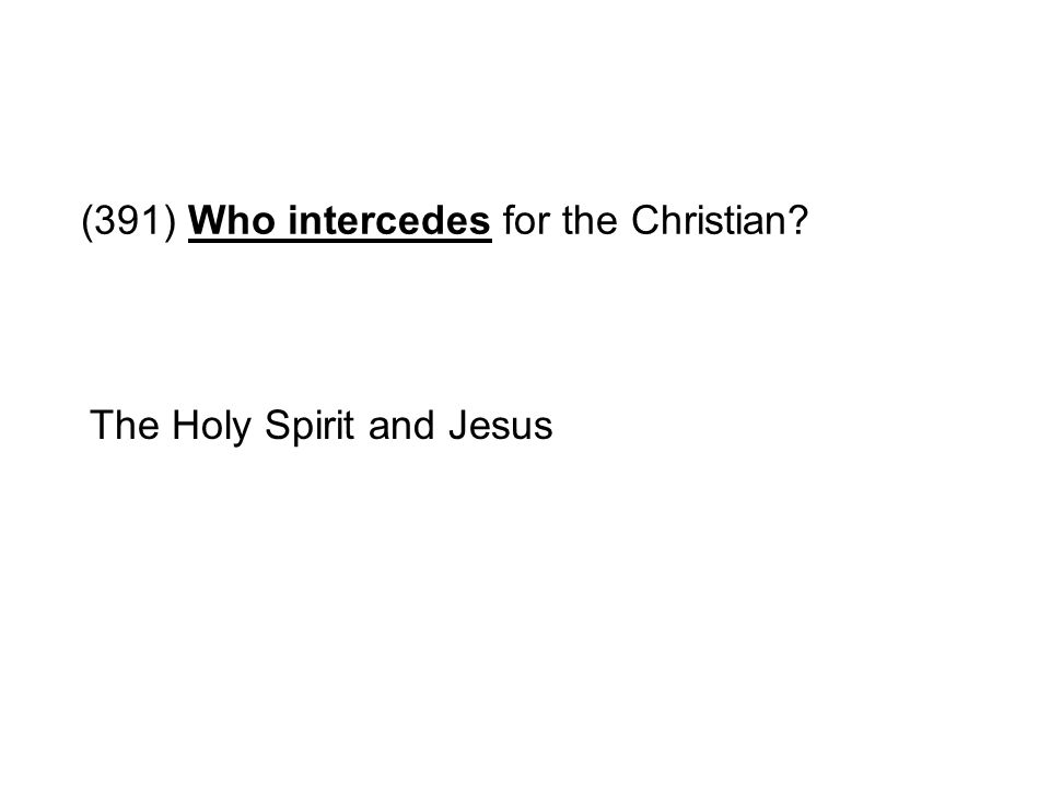 (391) Who intercedes for the Christian