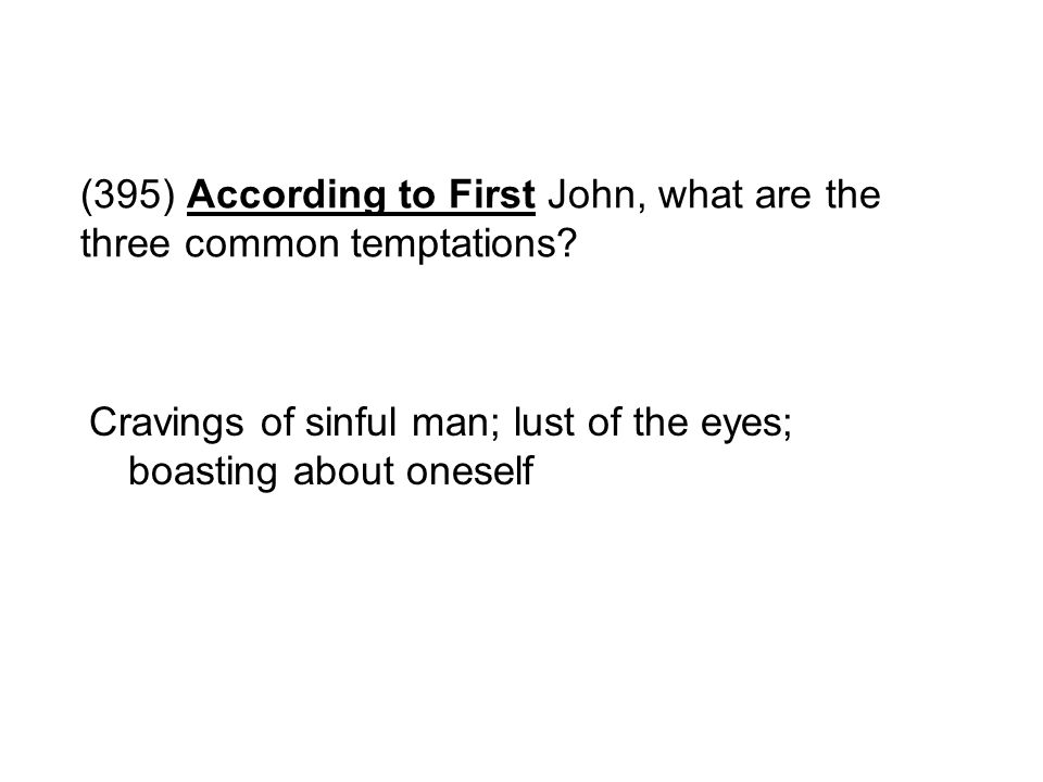 (395) According to First John, what are the three common temptations