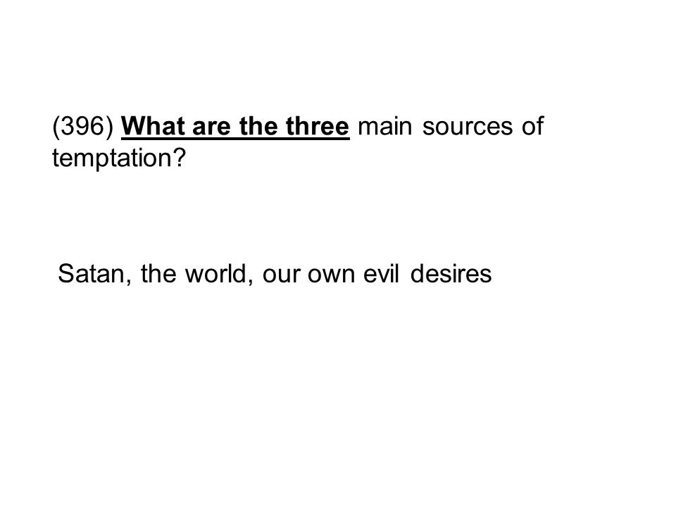 (396) What are the three main sources of temptation