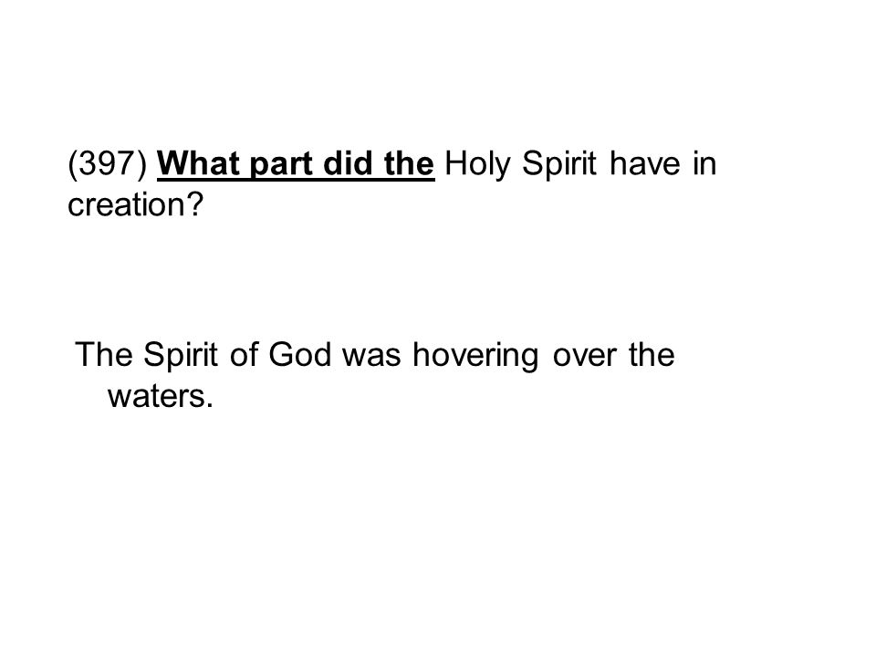 (397) What part did the Holy Spirit have in creation