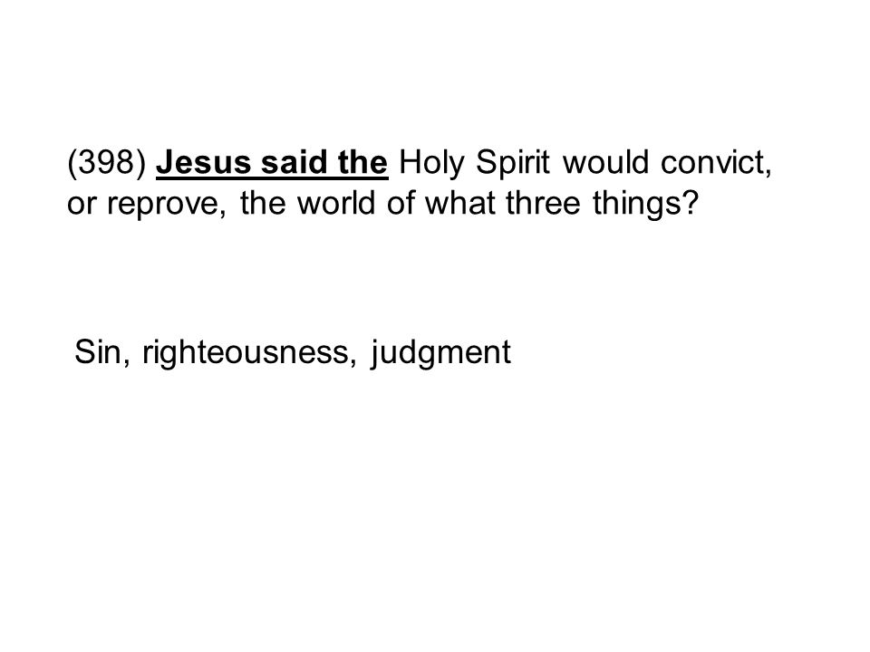 (398) Jesus said the Holy Spirit would convict, or reprove, the world of what three things