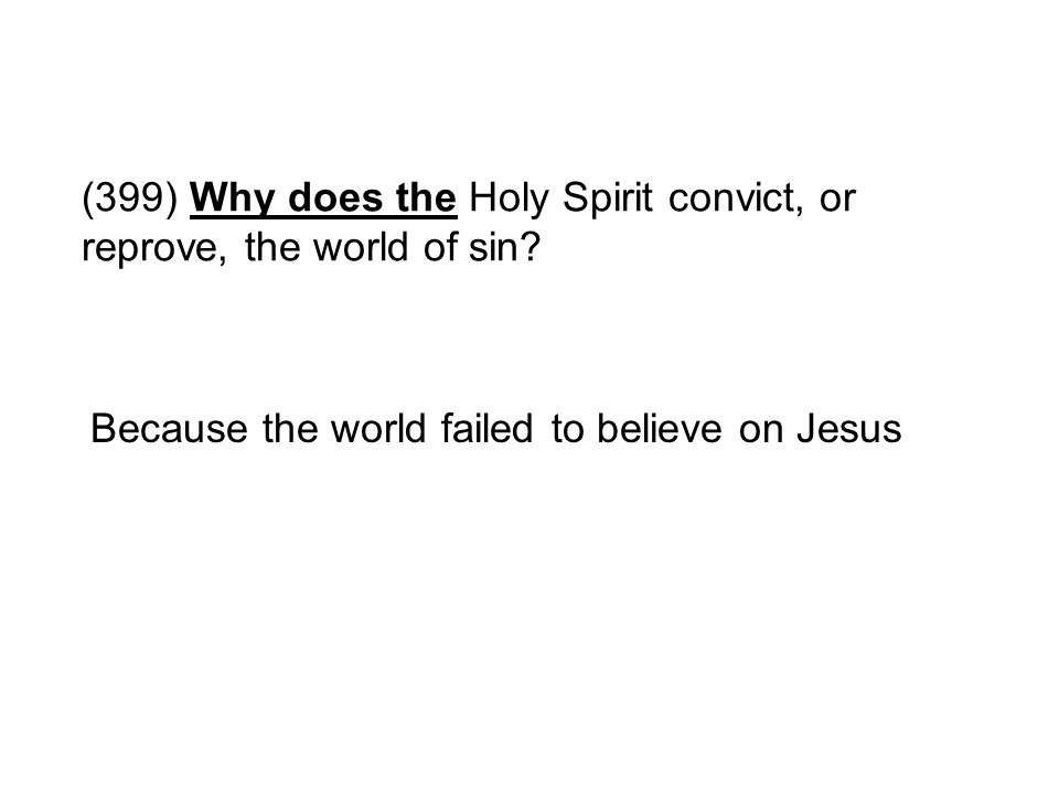 (399) Why does the Holy Spirit convict, or reprove, the world of sin