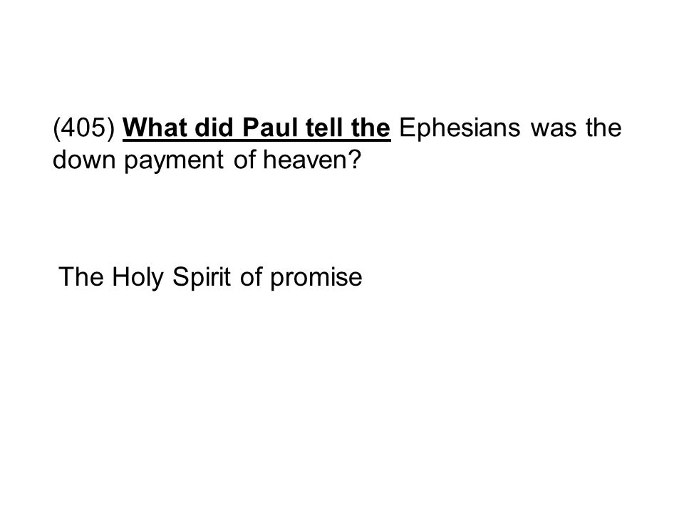 (405) What did Paul tell the Ephesians was the down payment of heaven