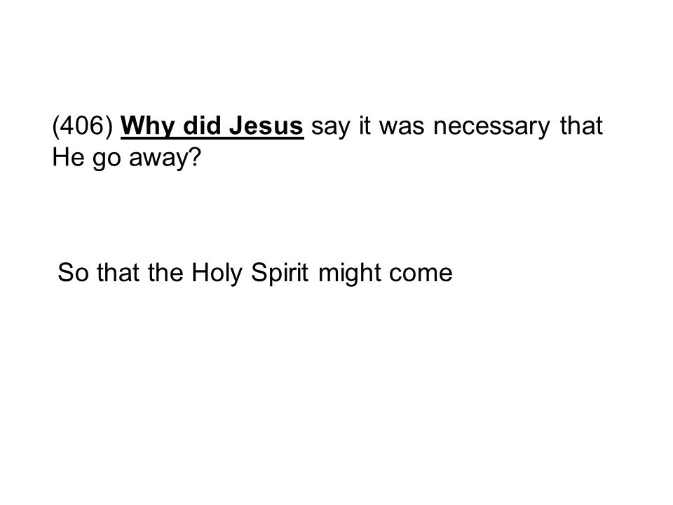(406) Why did Jesus say it was necessary that He go away