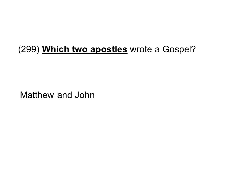 (299) Which two apostles wrote a Gospel