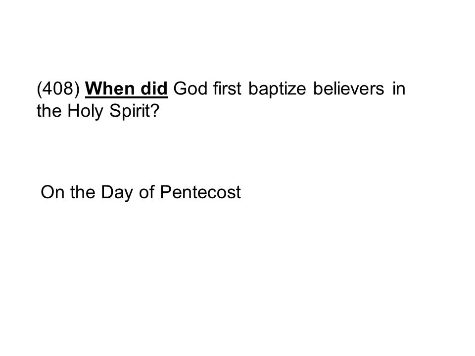 (408) When did God first baptize believers in the Holy Spirit