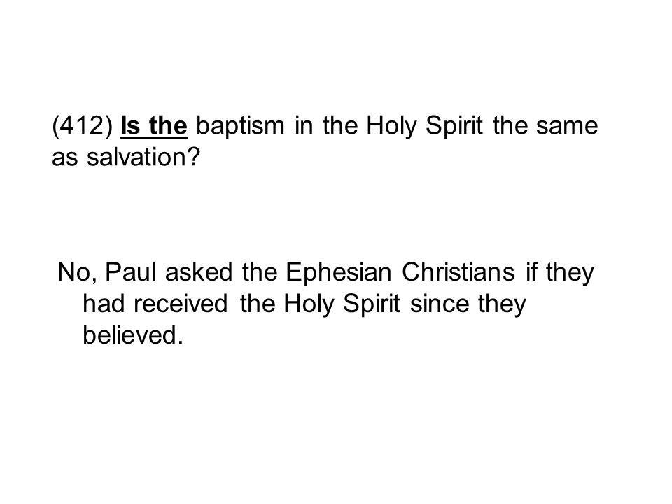(412) Is the baptism in the Holy Spirit the same as salvation