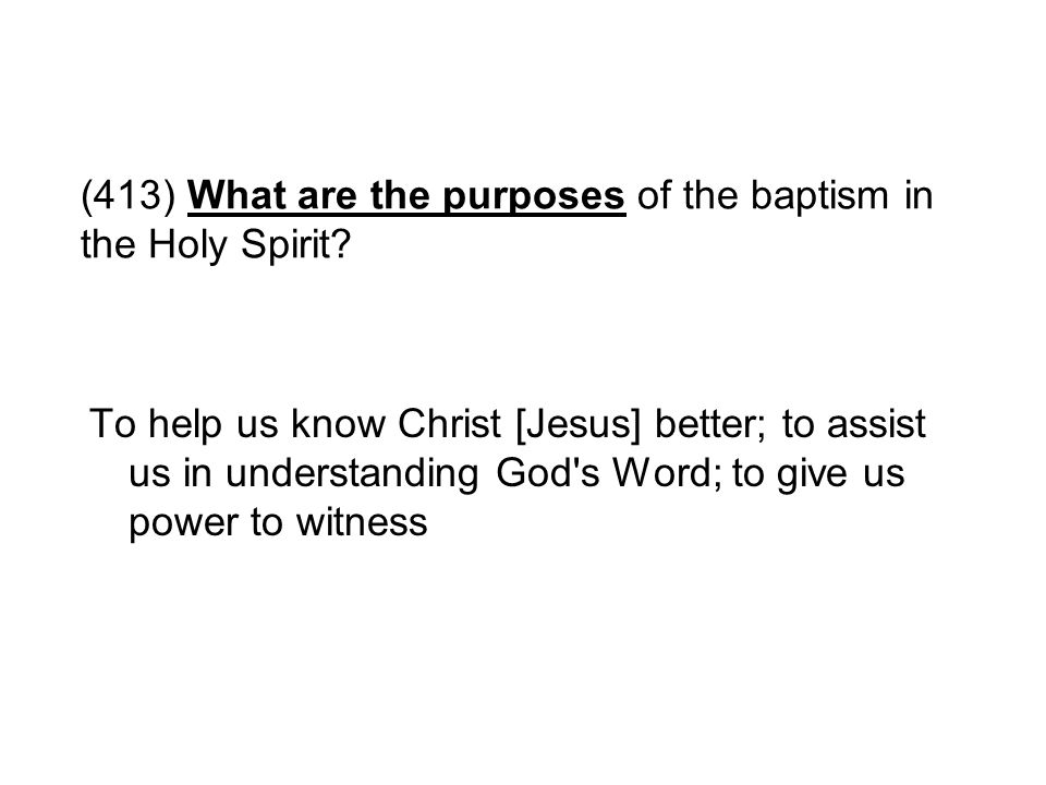 (413) What are the purposes of the baptism in the Holy Spirit