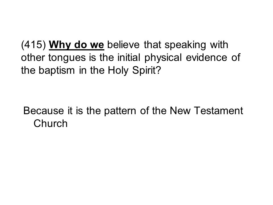 (415) Why do we believe that speaking with other tongues is the initial physical evidence of the baptism in the Holy Spirit