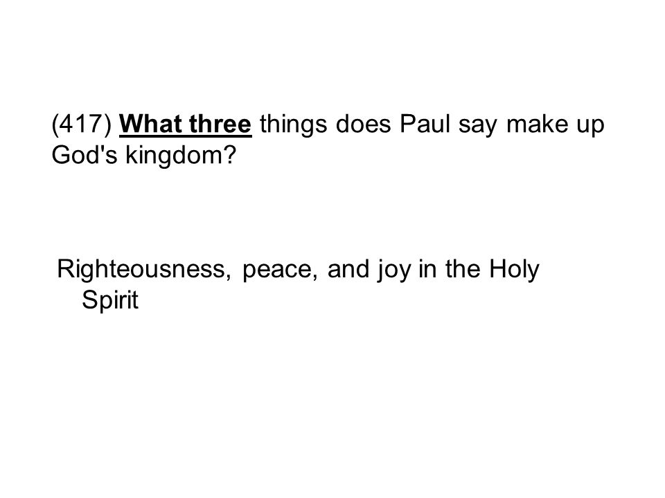 (417) What three things does Paul say make up God s kingdom