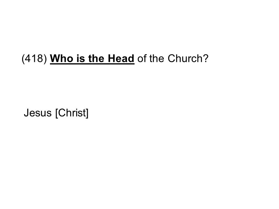 (418) Who is the Head of the Church