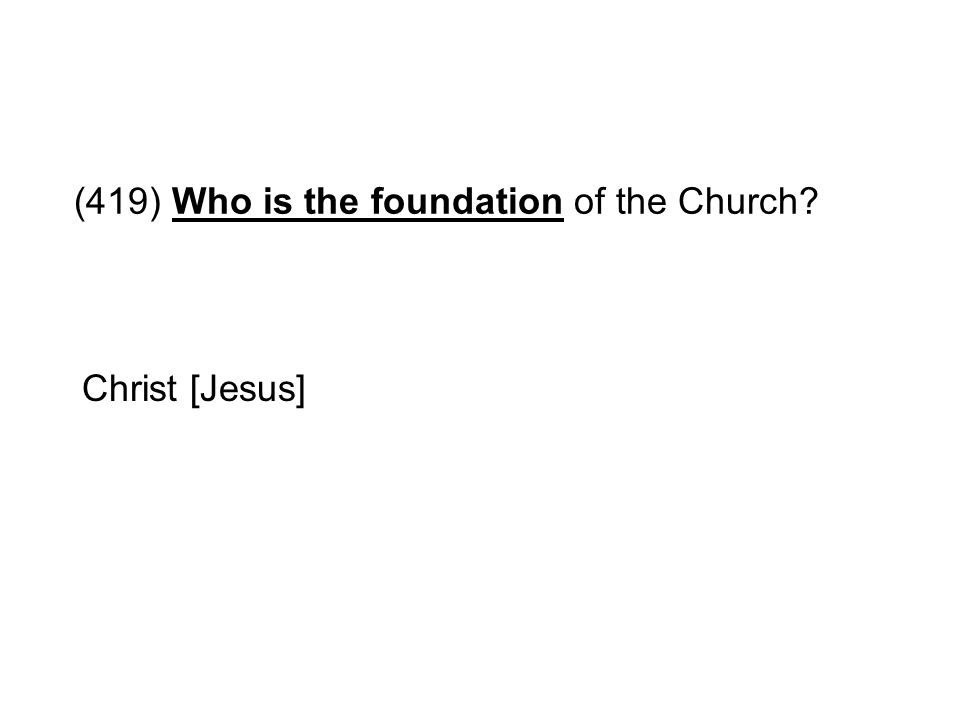 (419) Who is the foundation of the Church