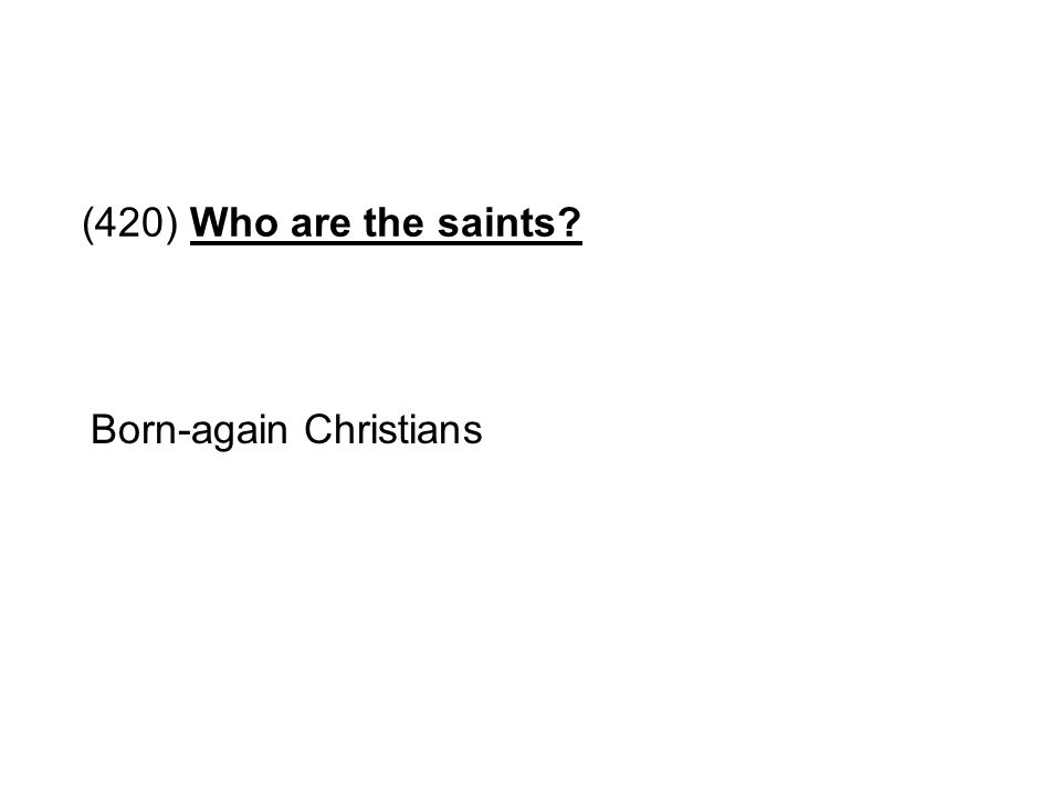 (420) Who are the saints Born-again Christians