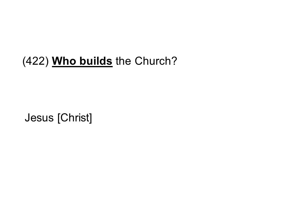 (422) Who builds the Church