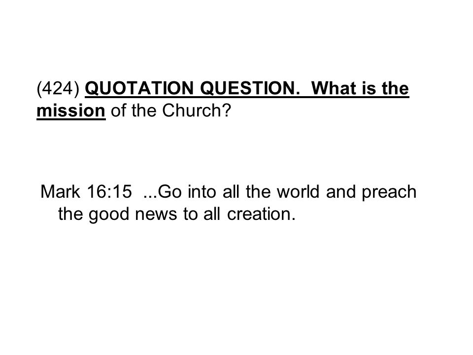 (424) QUOTATION QUESTION. What is the mission of the Church