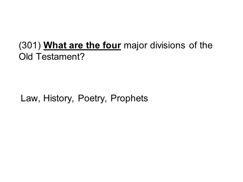 (301) What are the four major divisions of the Old Testament