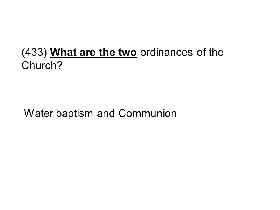 (433) What are the two ordinances of the Church