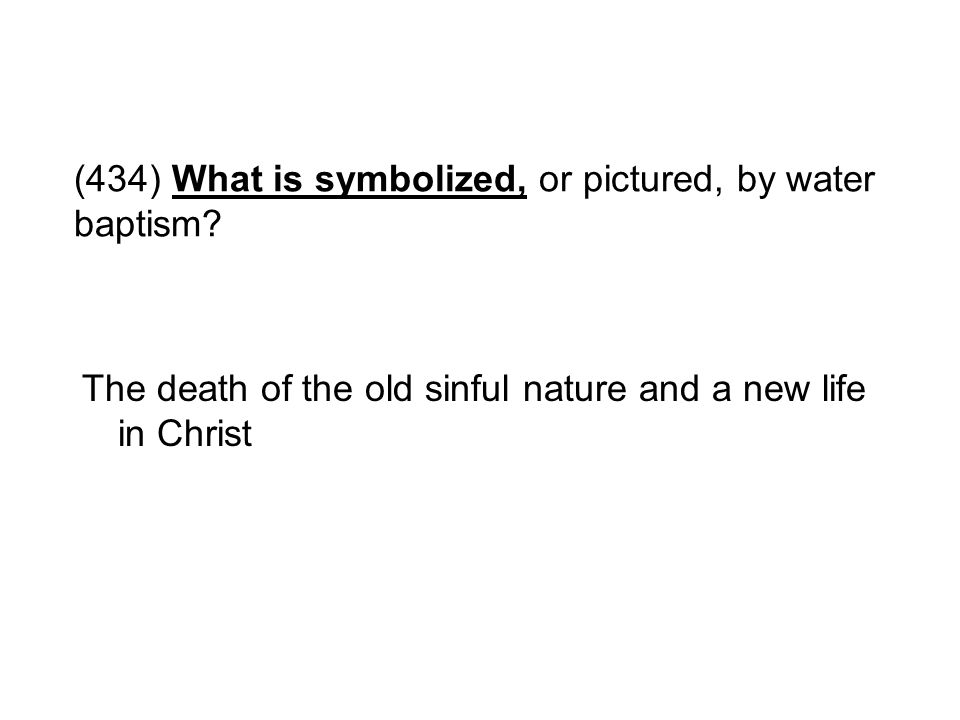 (434) What is symbolized, or pictured, by water baptism