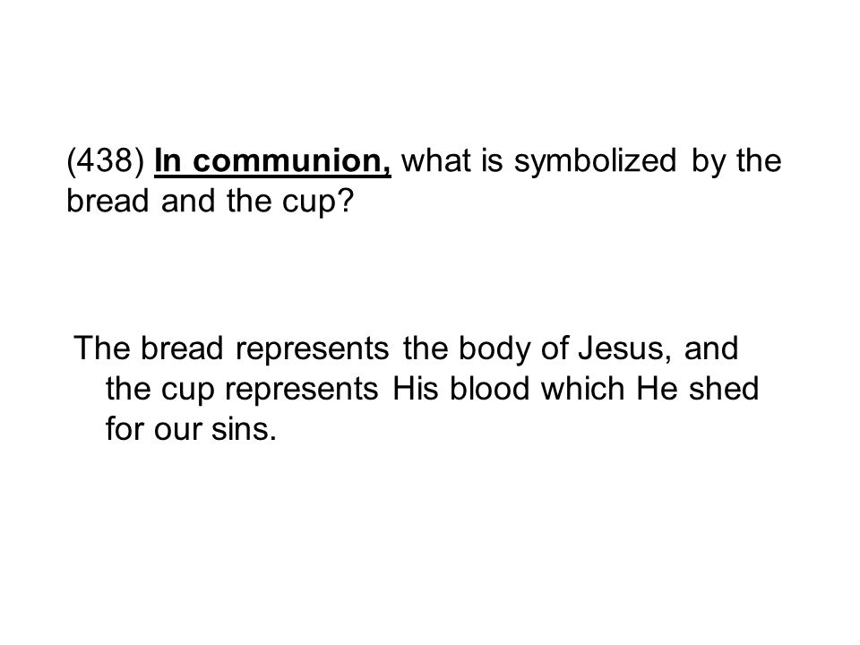 (438) In communion, what is symbolized by the bread and the cup