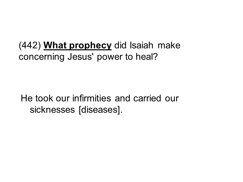 (442) What prophecy did Isaiah make concerning Jesus power to heal
