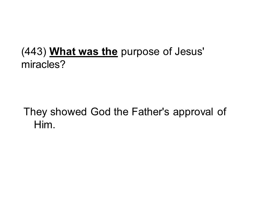 (443) What was the purpose of Jesus miracles
