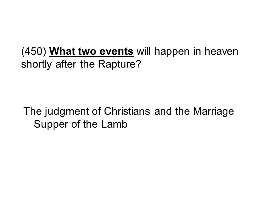 (450) What two events will happen in heaven shortly after the Rapture