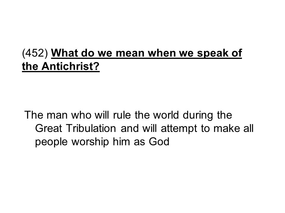 (452) What do we mean when we speak of the Antichrist