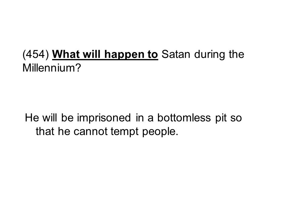 (454) What will happen to Satan during the Millennium