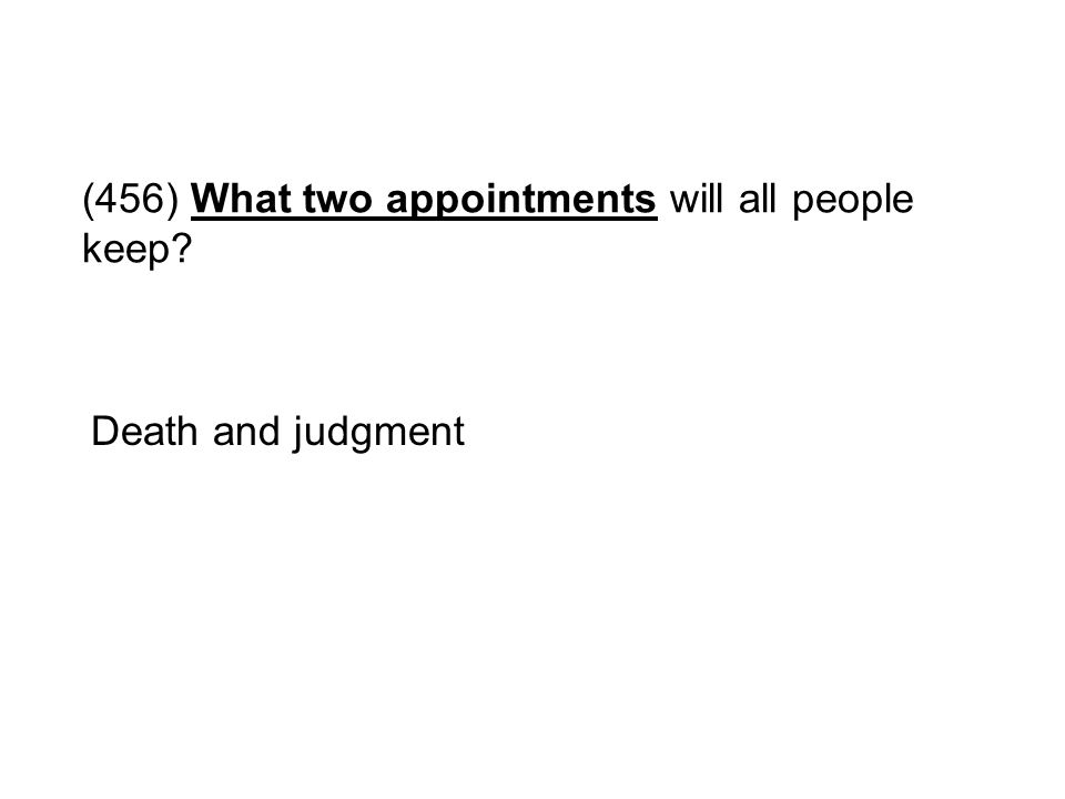 (456) What two appointments will all people keep