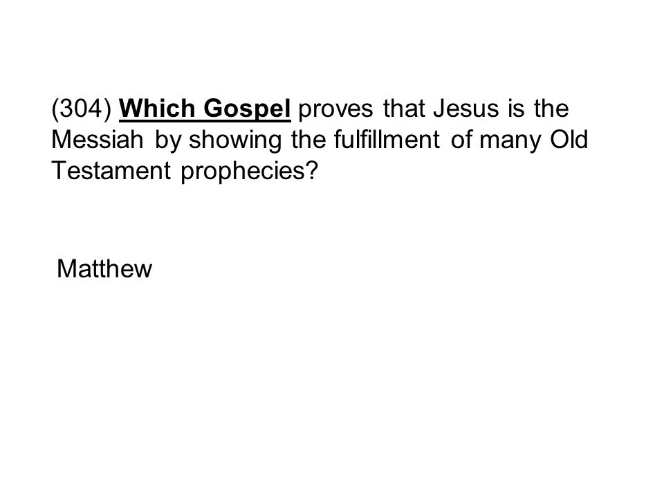 (304) Which Gospel proves that Jesus is the Messiah by showing the fulfillment of many Old Testament prophecies