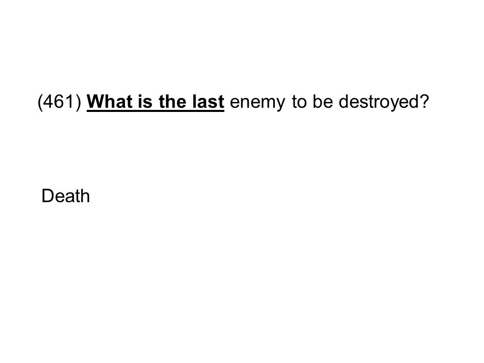 (461) What is the last enemy to be destroyed