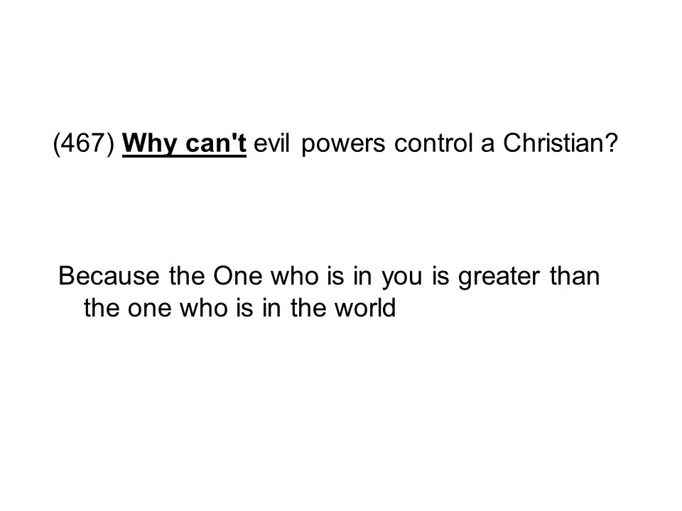 (467) Why can t evil powers control a Christian