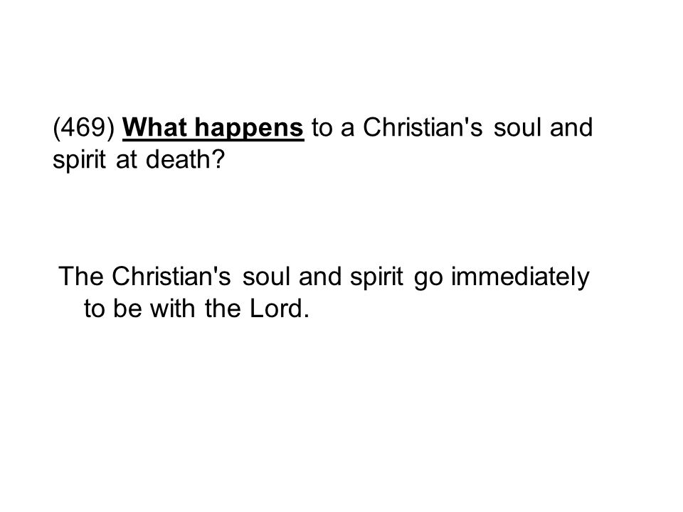 (469) What happens to a Christian s soul and spirit at death