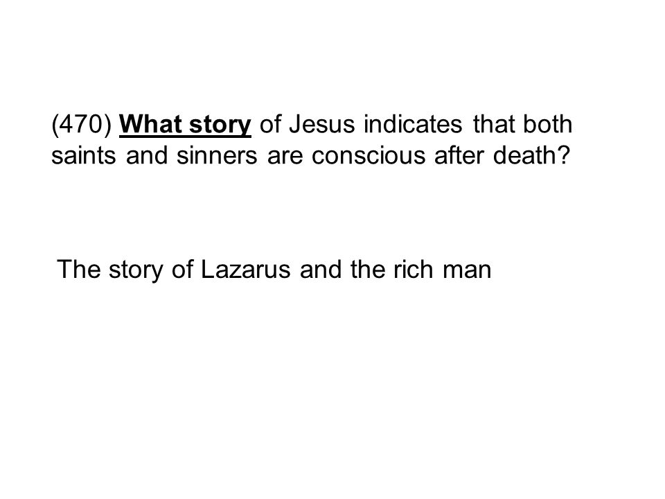(470) What story of Jesus indicates that both saints and sinners are conscious after death