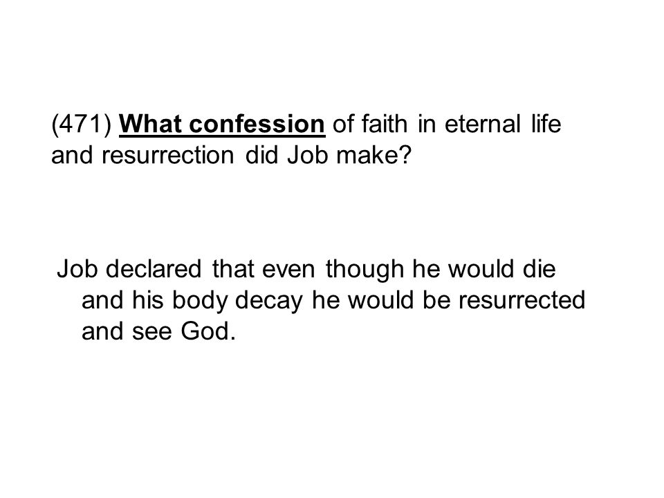 (471) What confession of faith in eternal life and resurrection did Job make
