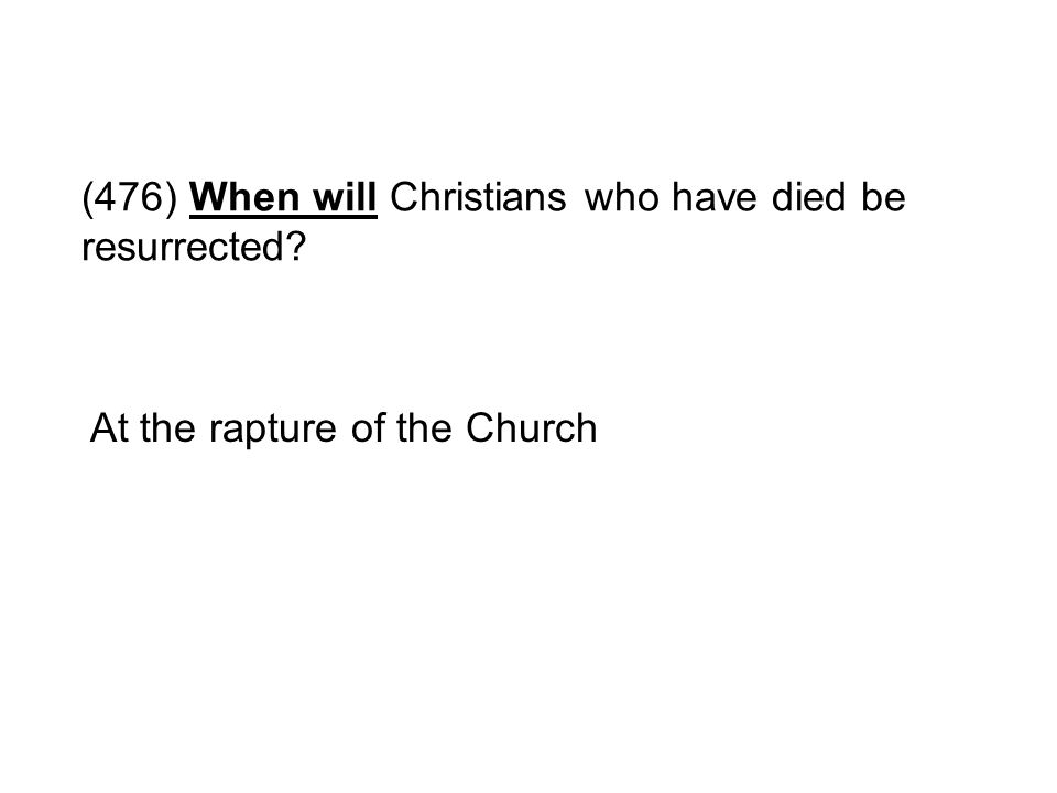 (476) When will Christians who have died be resurrected