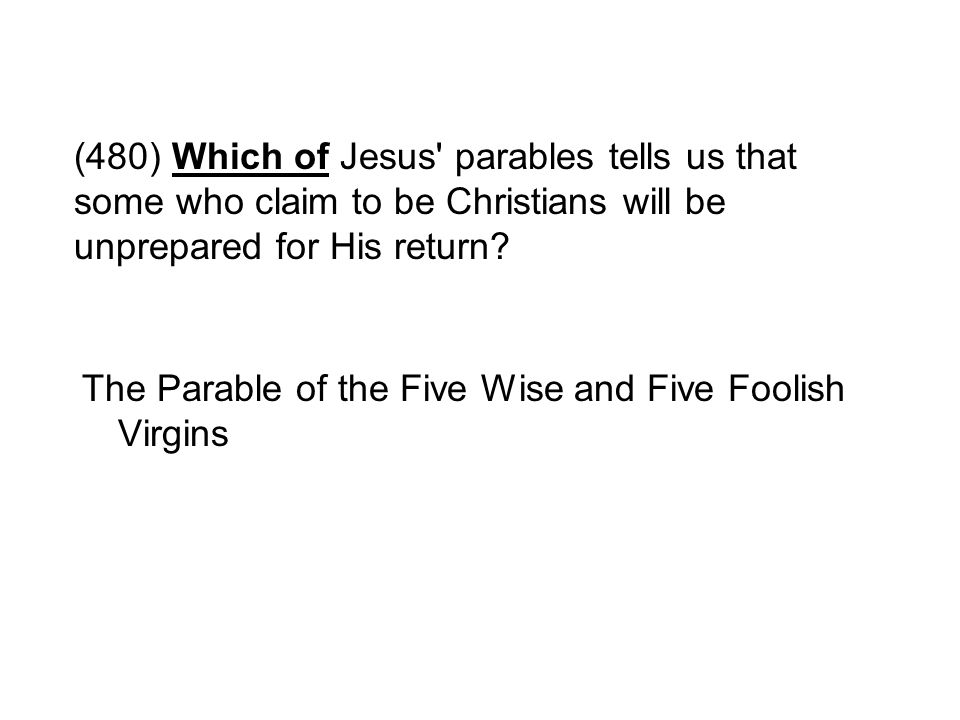(480) Which of Jesus parables tells us that some who claim to be Christians will be unprepared for His return