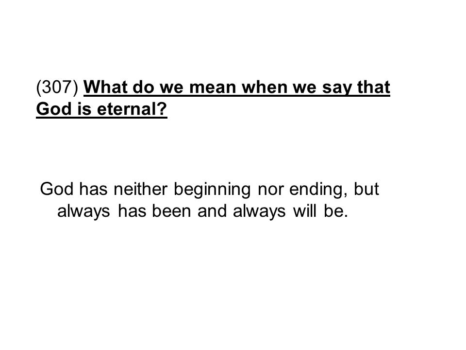 (307) What do we mean when we say that God is eternal