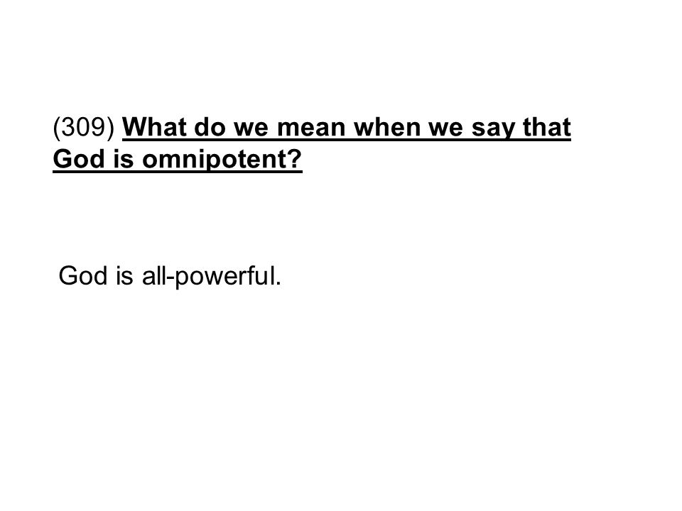 (309) What do we mean when we say that God is omnipotent