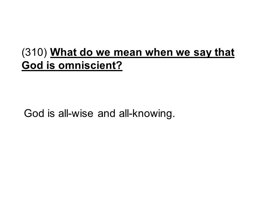 (310) What do we mean when we say that God is omniscient