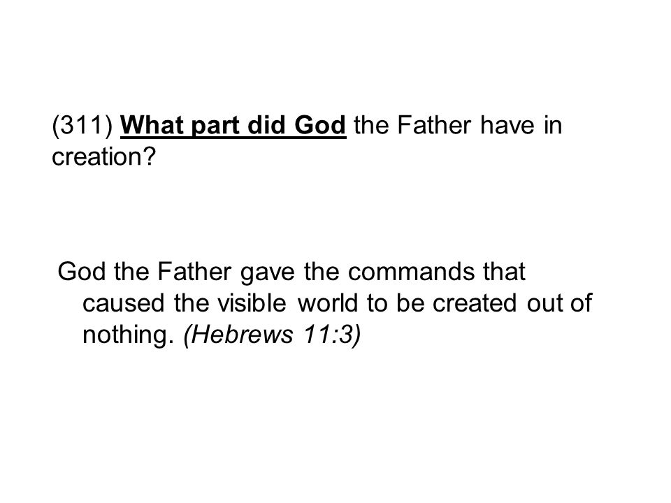 (311) What part did God the Father have in creation