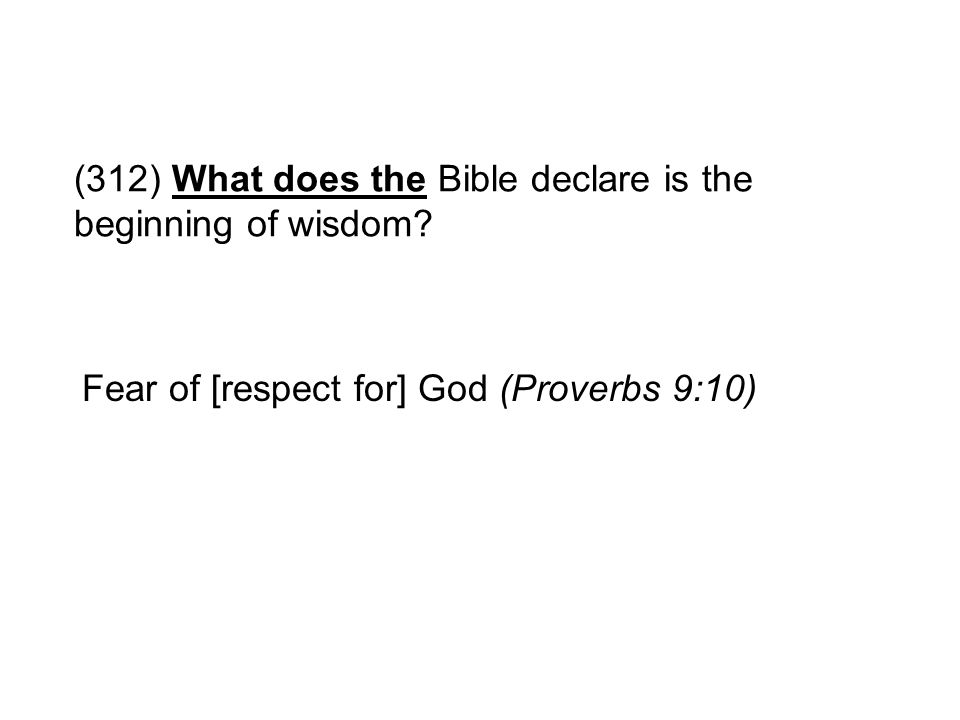 (312) What does the Bible declare is the beginning of wisdom