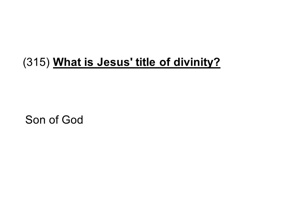 (315) What is Jesus title of divinity